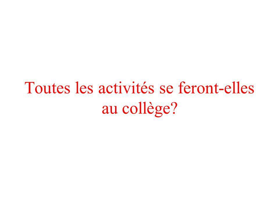 Toutes les activités se feront-elles au collège?