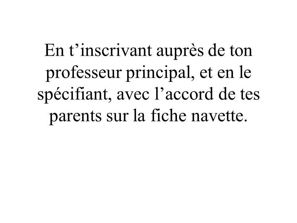 En tinscrivant auprès de ton professeur principal, et en le spécifiant, avec laccord de tes parents sur la fiche navette.