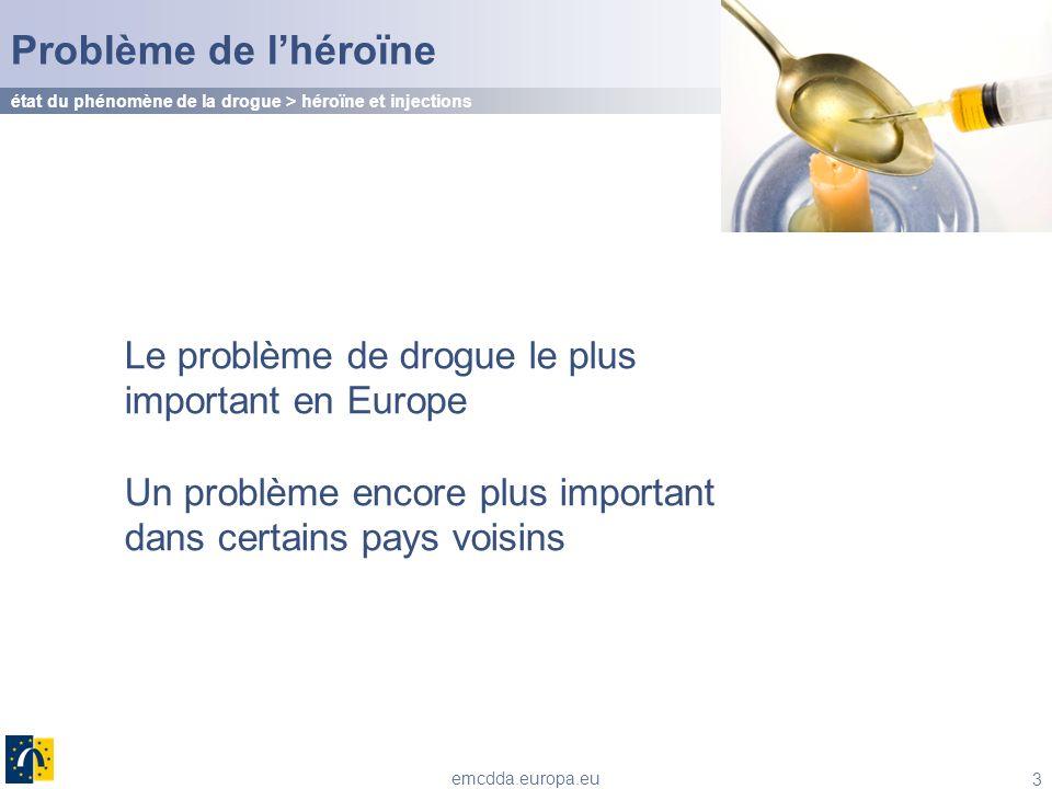 3 emcdda.europa.eu Problème de lhéroïne état du phénomène de la drogue > héroïne et injections Le problème de drogue le plus important en Europe Un pr