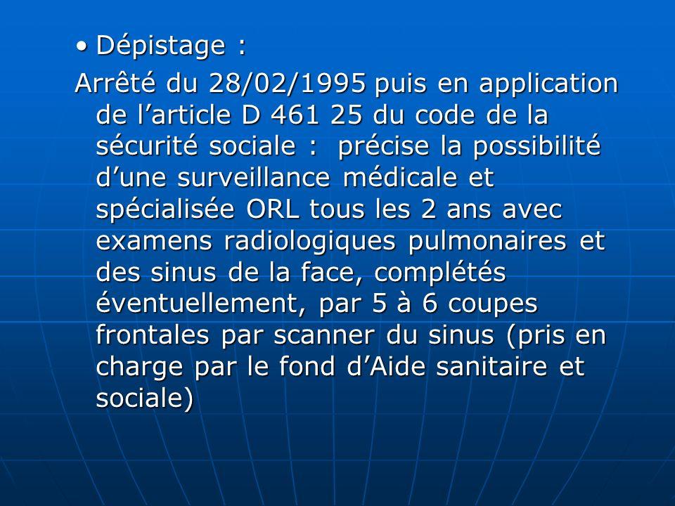 Dépistage :Dépistage : Arrêté du 28/02/1995 puis en application de larticle D 461 25 du code de la sécurité sociale : précise la possibilité dune surv