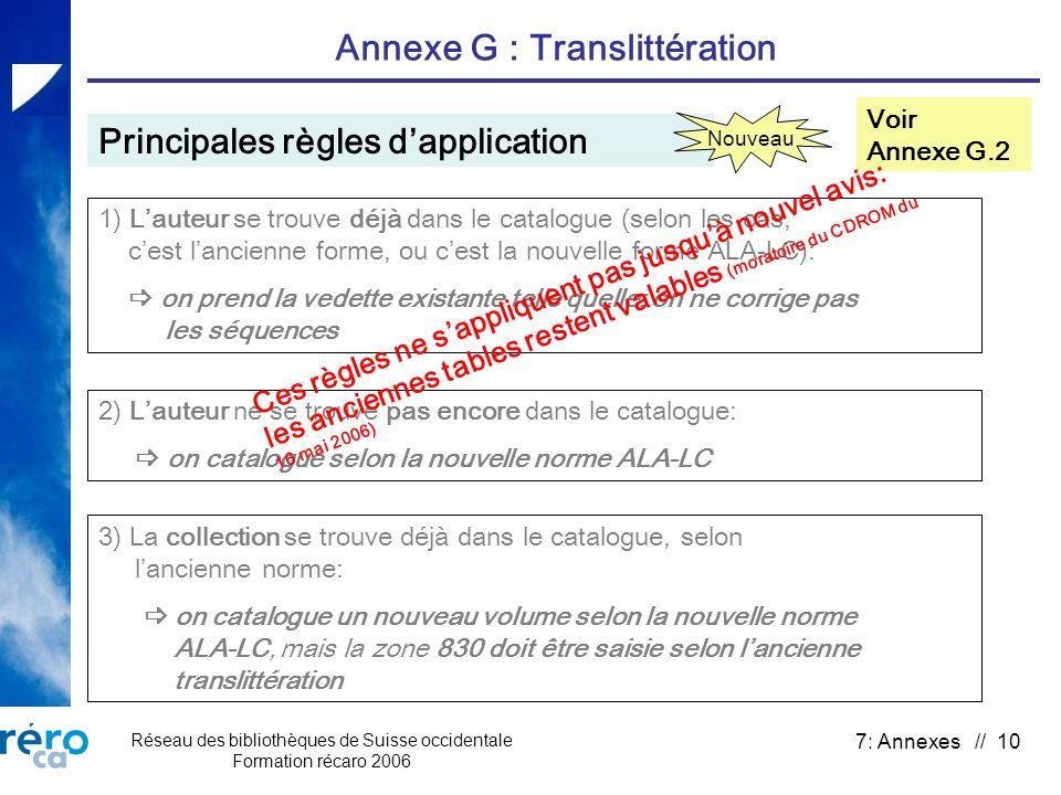 Réseau des bibliothèques de Suisse occidentale Formation récaro 2006 7: Annexes // 10 Annexe G : Translittération Principales règles dapplication Voir