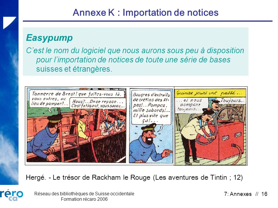Réseau des bibliothèques de Suisse occidentale Formation récaro 2006 7: Annexes // 16 Annexe K : Importation de notices Easypump Cest le nom du logici