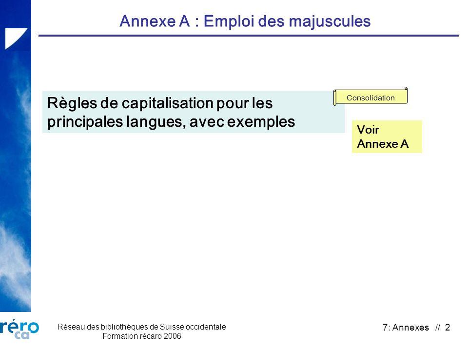 Réseau des bibliothèques de Suisse occidentale Formation récaro 2006 7: Annexes // 2 Annexe A : Emploi des majuscules Voir Annexe A Règles de capitali