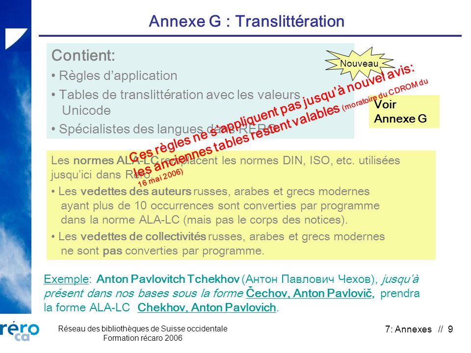 Réseau des bibliothèques de Suisse occidentale Formation récaro 2006 7: Annexes // 9 Annexe G : Translittération Contient: Règles dapplication Tables