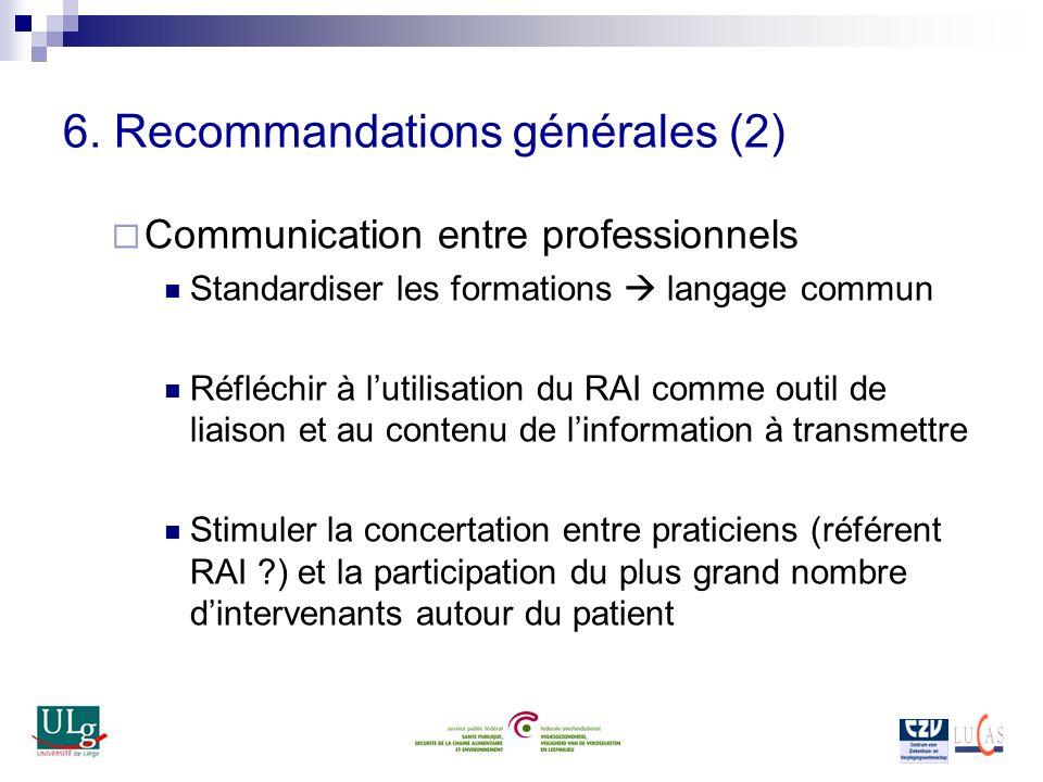 6. Recommandations générales (2) Communication entre professionnels Standardiser les formations langage commun Réfléchir à lutilisation du RAI comme o