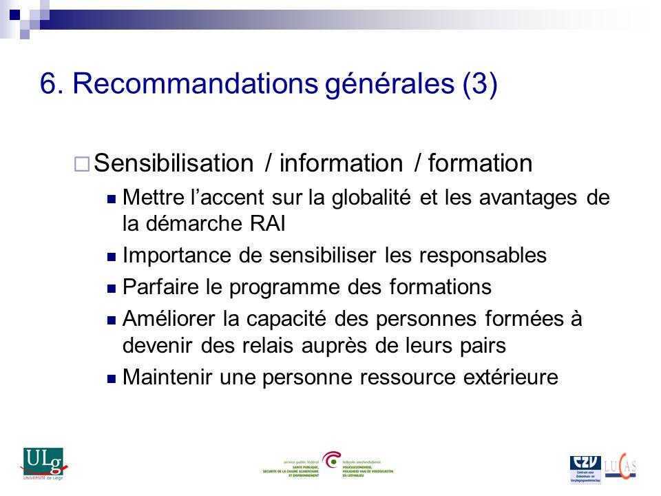 6. Recommandations générales (3) Sensibilisation / information / formation Mettre laccent sur la globalité et les avantages de la démarche RAI Importa