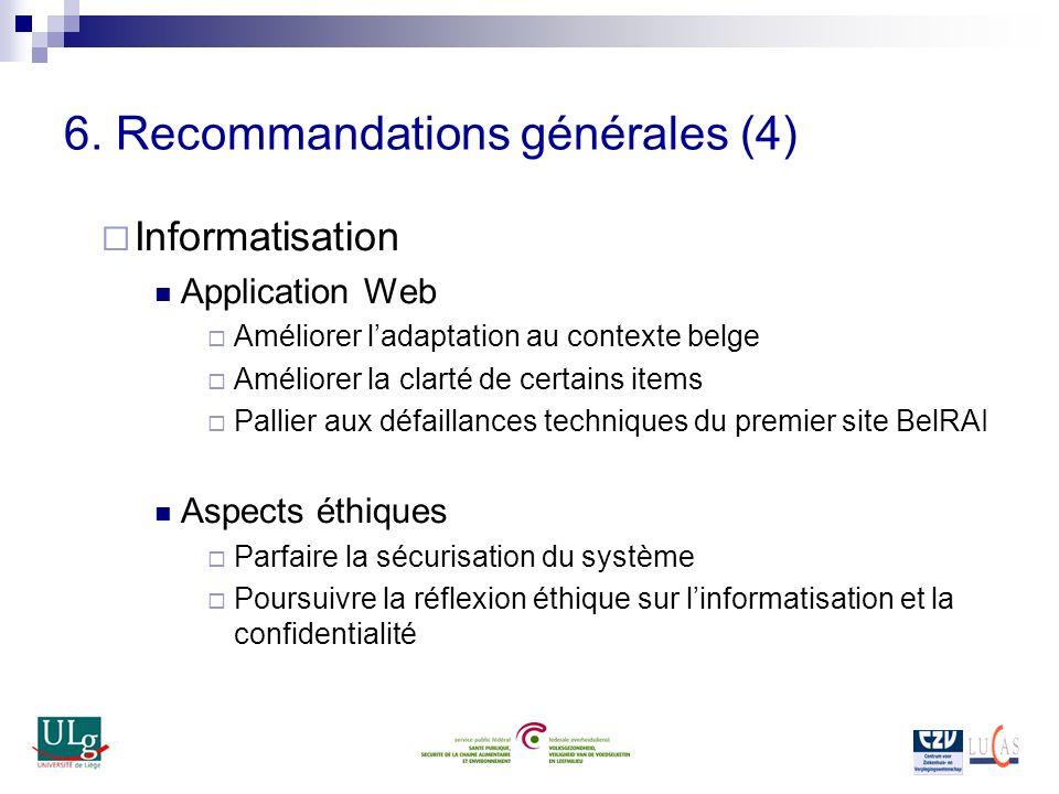 6. Recommandations générales (4) Informatisation Application Web Améliorer ladaptation au contexte belge Améliorer la clarté de certains items Pallier