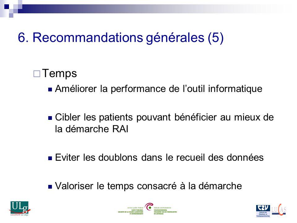 6. Recommandations générales (5) Temps Améliorer la performance de loutil informatique Cibler les patients pouvant bénéficier au mieux de la démarche