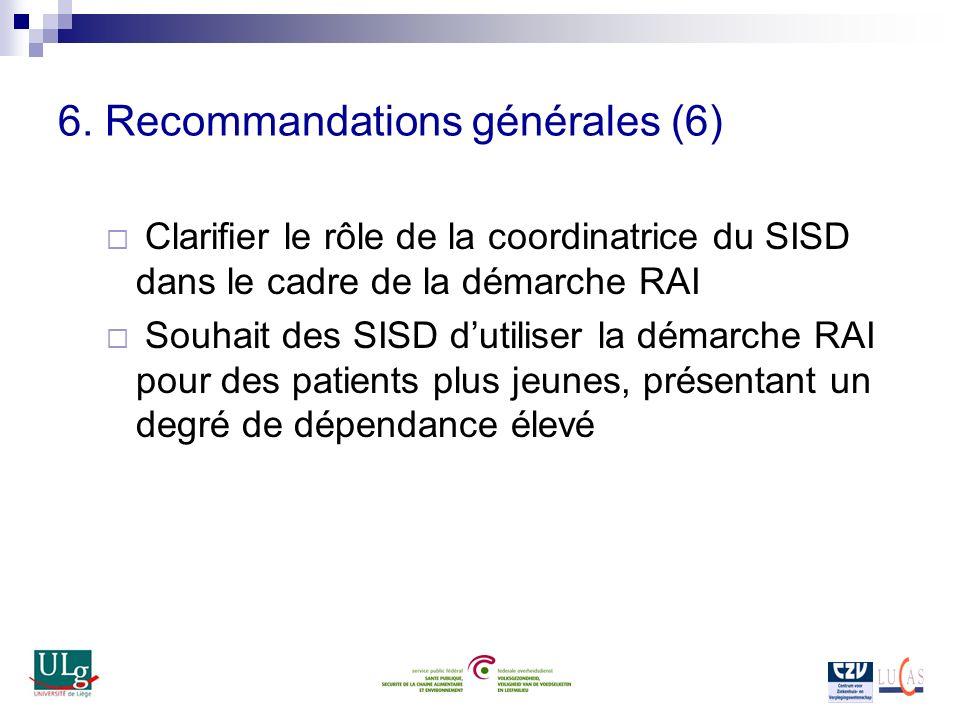 6. Recommandations générales (6) Clarifier le rôle de la coordinatrice du SISD dans le cadre de la démarche RAI Souhait des SISD dutiliser la démarche