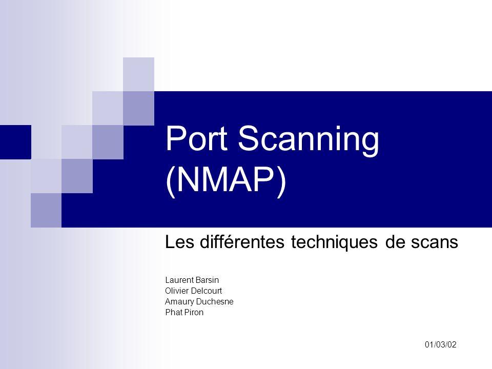 Port Scanning (NMAP) Les différentes techniques de scans Laurent Barsin Olivier Delcourt Amaury Duchesne Phat Piron 01/03/02