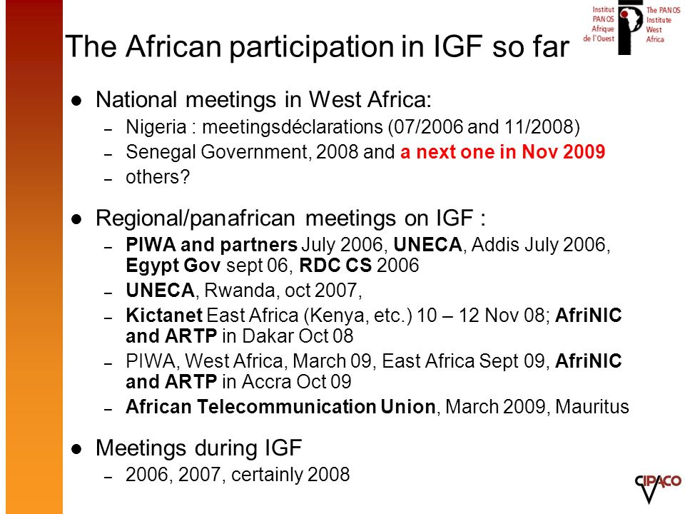 The African participation in IGF so far National meetings in West Africa: – Nigeria : meetingsdéclarations (07/2006 and 11/2008) – Senegal Government,