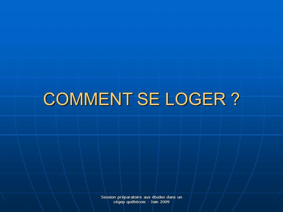 COMMENT SE LOGER Session préparatoire aux études dans un cégep québécois - Juin 2009