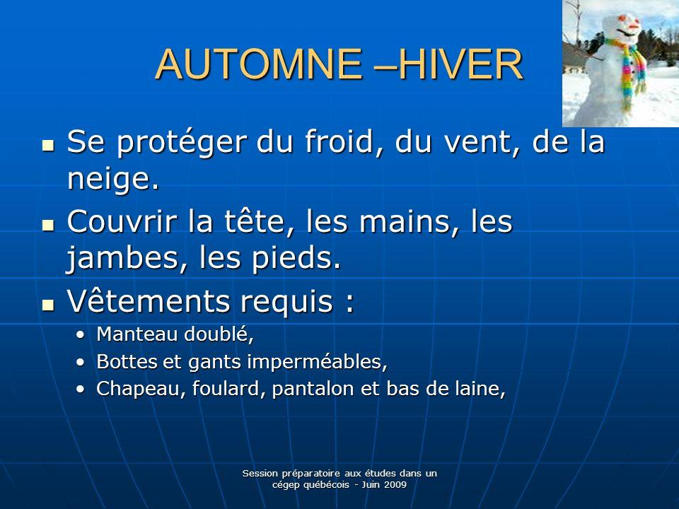 AUTOMNE –HIVER Session préparatoire aux études dans un cégep québécois - Juin 2009 Se protéger du froid, du vent, de la neige.