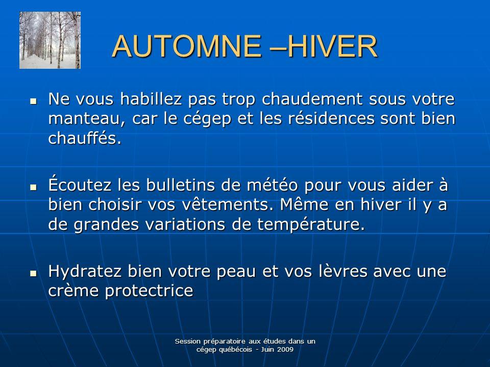 AUTOMNE –HIVER Ne vous habillez pas trop chaudement sous votre manteau, car le cégep et les résidences sont bien chauffés.