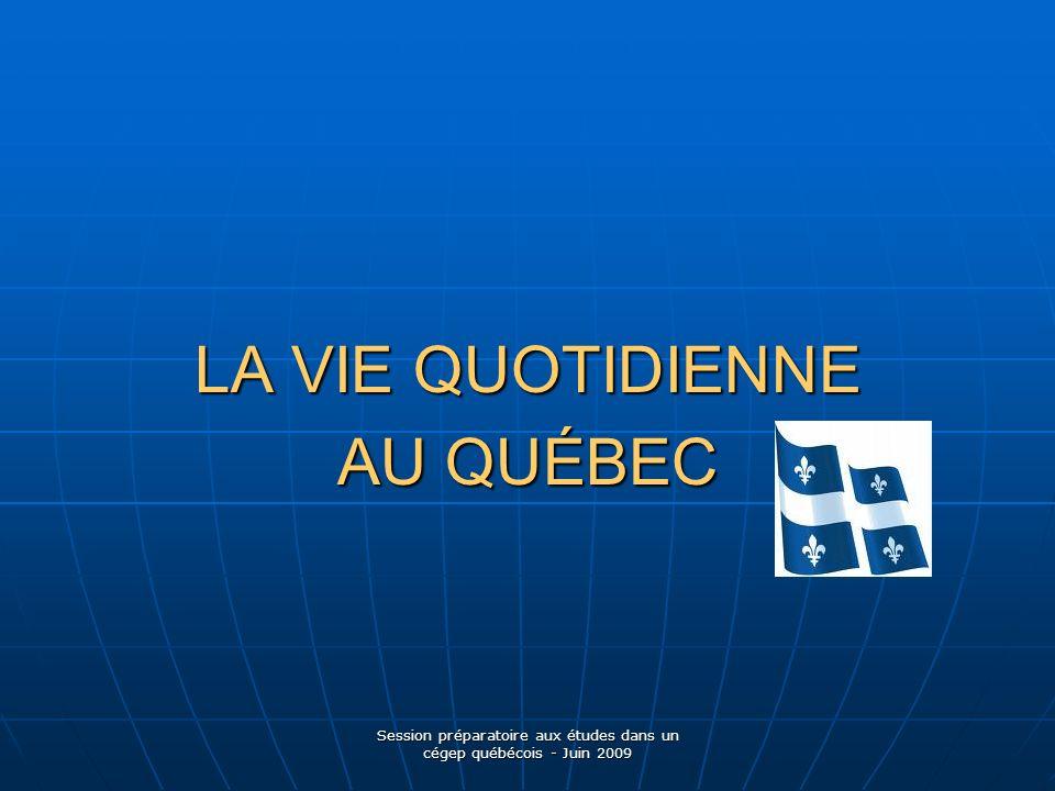 Session préparatoire aux études dans un cégep québécois - Juin 2009 LA VIE QUOTIDIENNE AU QUÉBEC