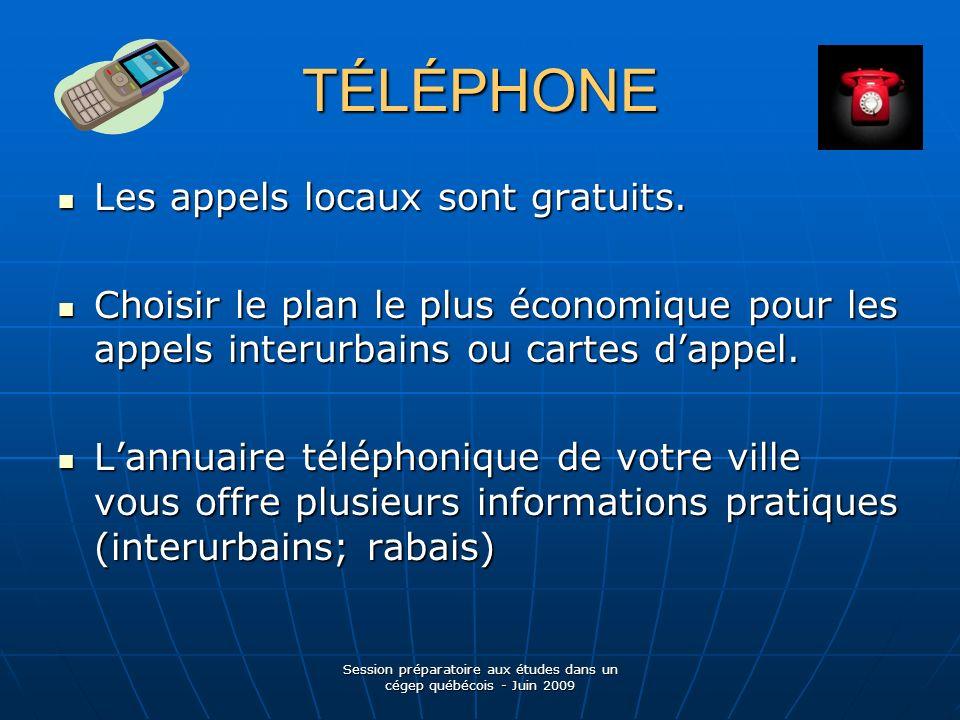 TÉLÉPHONE Les appels locaux sont gratuits. Les appels locaux sont gratuits.
