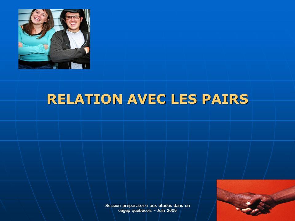 RELATION AVEC LES PAIRS Session préparatoire aux études dans un cégep québécois - Juin 2009