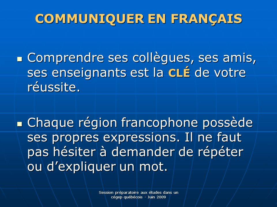 COMMUNIQUER EN FRANÇAIS Comprendre ses collègues, ses amis, ses enseignants est la CLÉ de votre réussite.