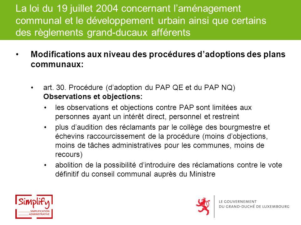 La loi du 19 juillet 2004 concernant laménagement communal et le développement urbain ainsi que certains des règlements grand-ducaux afférents Modifications aux niveau des procédures dadoptions des plans communaux: art.