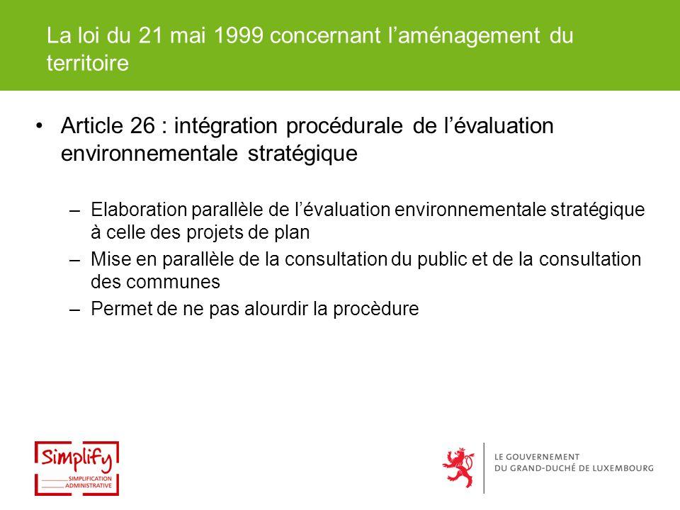 Article 26 : intégration procédurale de lévaluation environnementale stratégique –Elaboration parallèle de lévaluation environnementale stratégique à celle des projets de plan –Mise en parallèle de la consultation du public et de la consultation des communes –Permet de ne pas alourdir la procèdure La loi du 21 mai 1999 concernant laménagement du territoire