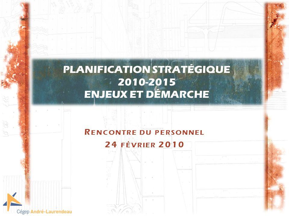 R ENCONTRE DU PERSONNEL 24 FÉVRIER 2010 PLANIFICATION STRATÉGIQUE 2010-2015 ENJEUX ET DÉMARCHE