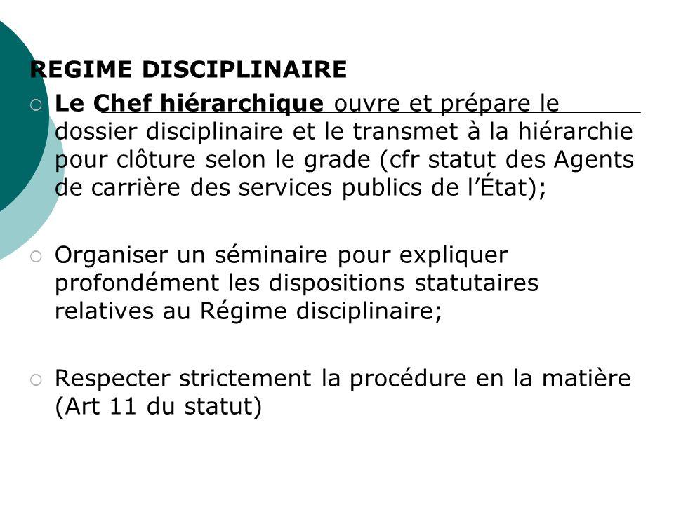 REGIME DISCIPLINAIRE Le Chef hiérarchique ouvre et prépare le dossier disciplinaire et le transmet à la hiérarchie pour clôture selon le grade (cfr st