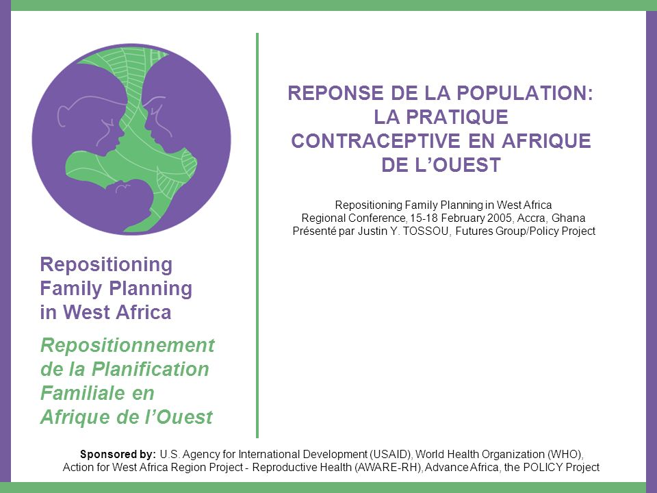 Repositioning Family Planning in West Africa Repositionnement de la Planification Familiale en Afrique de lOuest Sponsored by: U.S.