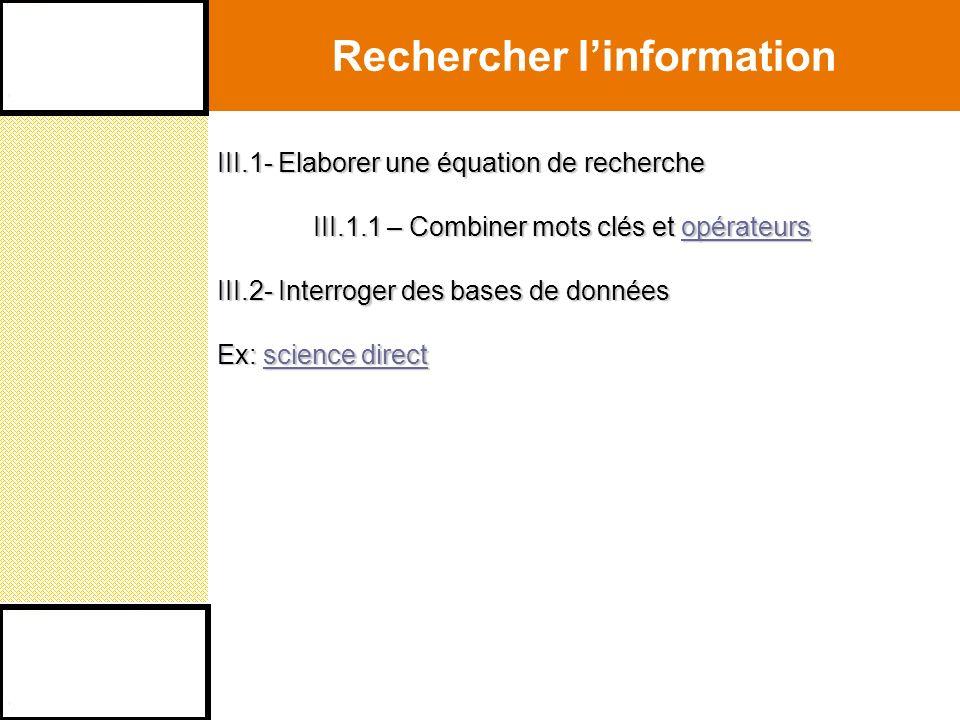 III.1- Elaborer une équation de recherche III.1.1 – Combiner mots clés et opérateurs opérateurs III.2- Interroger des bases de données Ex: science direct science directscience direct