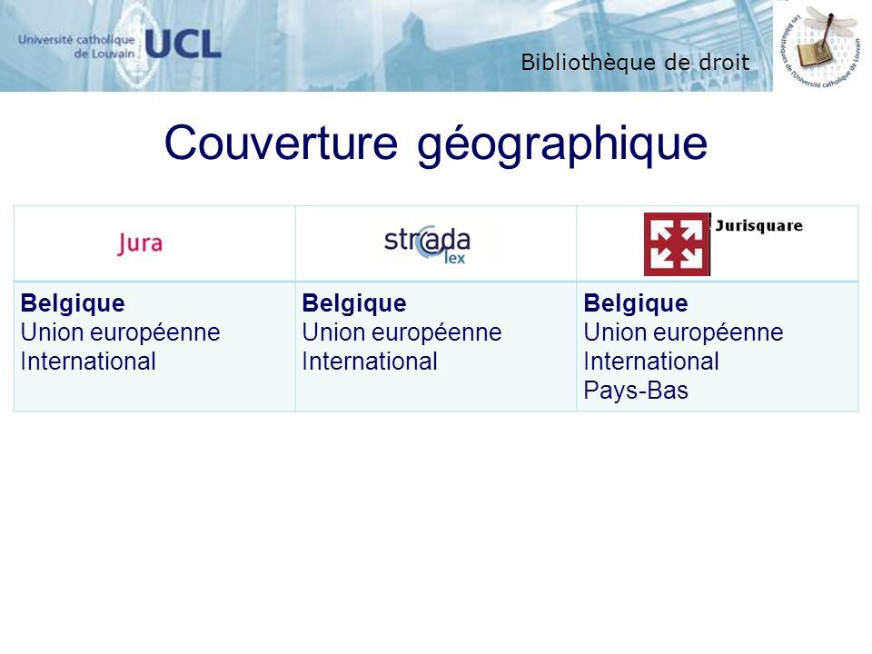 Bibliothèque de droit Couverture géographique Belgique Union européenne International Belgique Union européenne International Belgique Union européenn