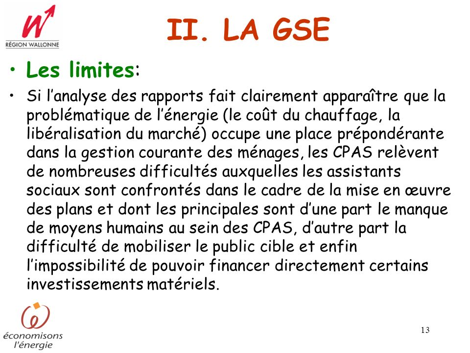 13 II. LA GSE Les limites: Si lanalyse des rapports fait clairement apparaître que la problématique de lénergie (le coût du chauffage, la libéralisati