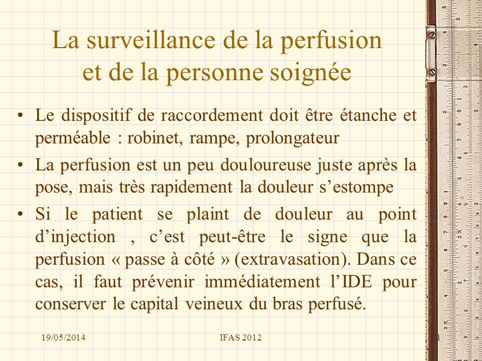 La surveillance de la perfusion et de la personne soignée Le dispositif de raccordement doit être étanche et perméable : robinet, rampe, prolongateur