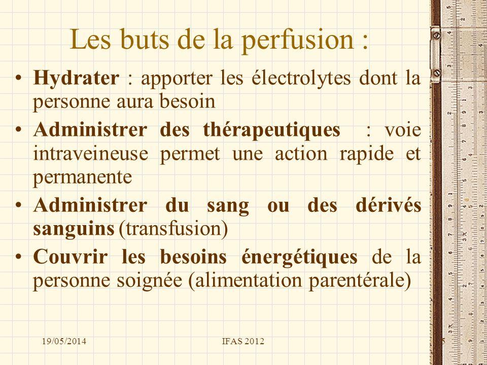 Les buts de la perfusion : Hydrater : apporter les électrolytes dont la personne aura besoin Administrer des thérapeutiques : voie intraveineuse perme