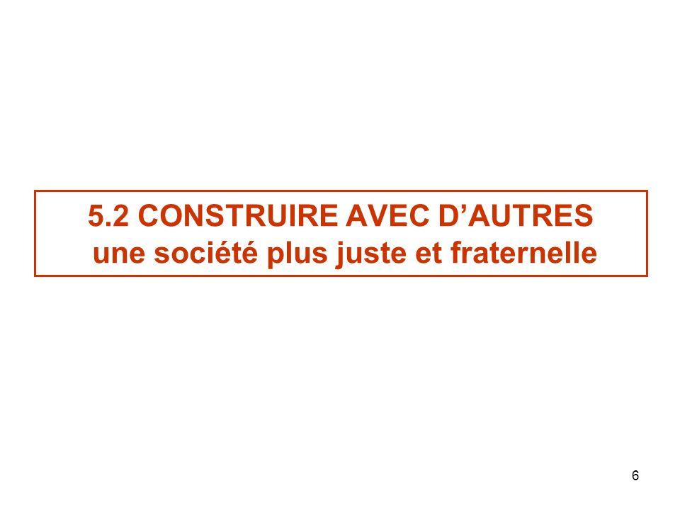 6 5.2 CONSTRUIRE AVEC DAUTRES une société plus juste et fraternelle