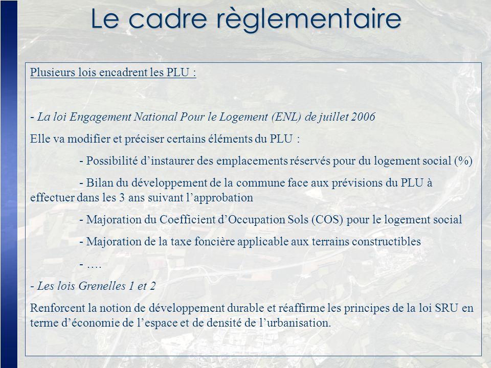 Le cadre règlementaire Plusieurs lois encadrent les PLU : - La loi Engagement National Pour le Logement (ENL) de juillet 2006 Elle va modifier et préc