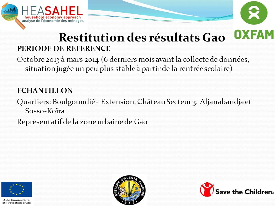 Restitution des résultats Gao PERIODE DE REFERENCE Octobre 2013 à mars 2014 (6 derniers mois avant la collecte de données, situation jugée un peu plus