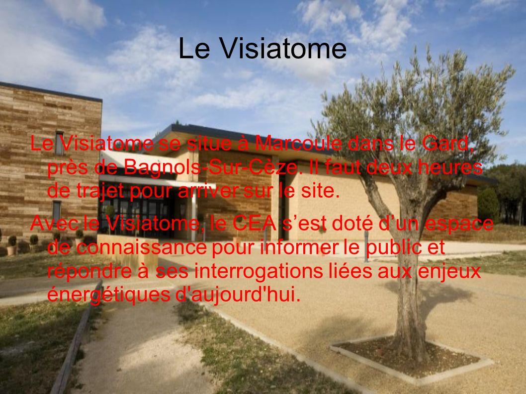 Le Visiatome Le Visiatome se situe à Marcoule dans le Gard, près de Bagnols-Sur-Cèze. Il faut deux heures de trajet pour arriver sur le site. Avec le