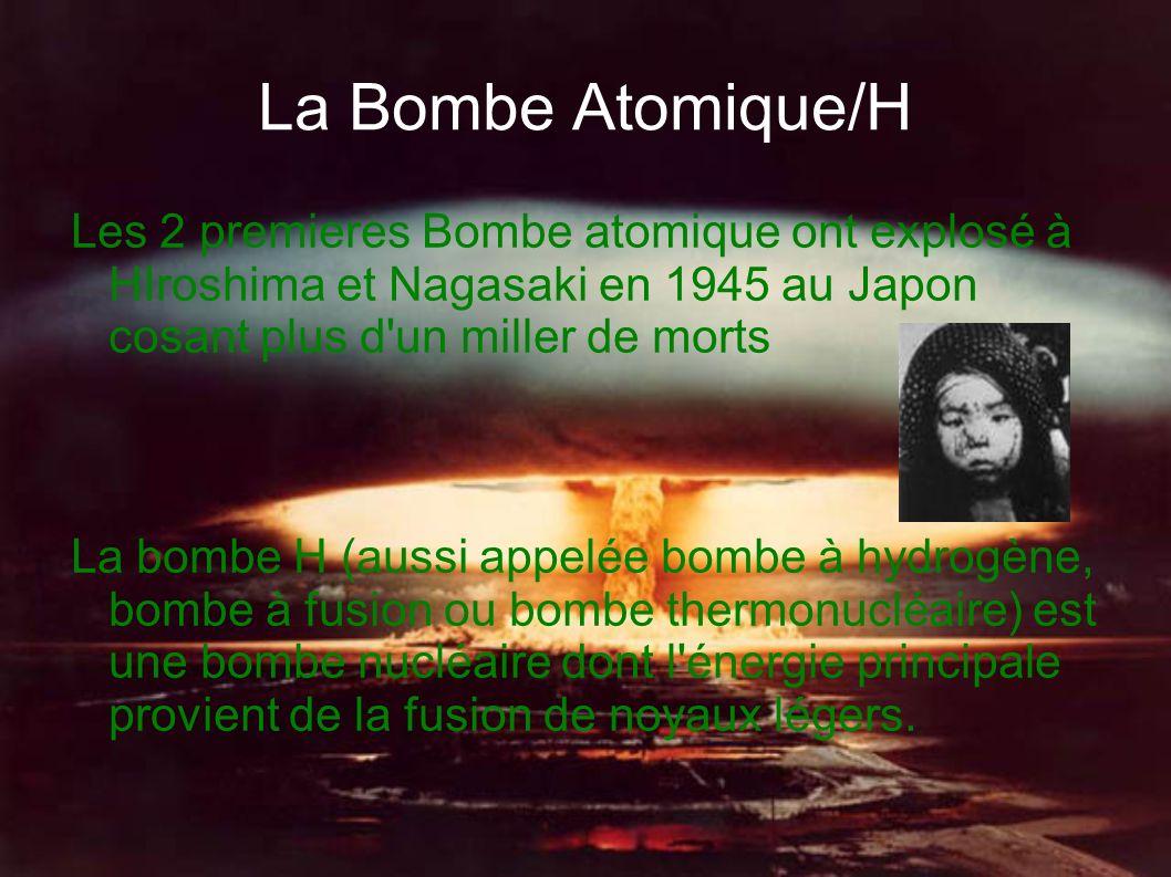 La Bombe Atomique/H Les 2 premieres Bombe atomique ont explosé à HIroshima et Nagasaki en 1945 au Japon cosant plus d'un miller de morts La bombe H (a