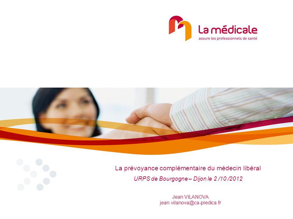 Jean VILANOVA jean.vilanova@ca-predica.fr La prévoyance complémentaire du médecin libéral URPS de Bourgogne – Dijon le 2 /10 /2012