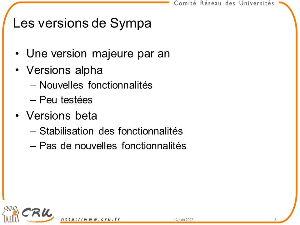 13 juin 20072 Les versions de Sympa Une version majeure par an Versions alpha –Nouvelles fonctionnalités –Peu testées Versions beta –Stabilisation des fonctionnalités –Pas de nouvelles fonctionnalités