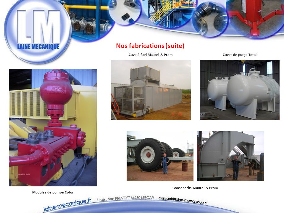 Nos fabrications (suite) Cuves de purge TotalCuve à fuel Maurel & Prom Goosenecks Maurel & Prom Modules de pompe Cofor