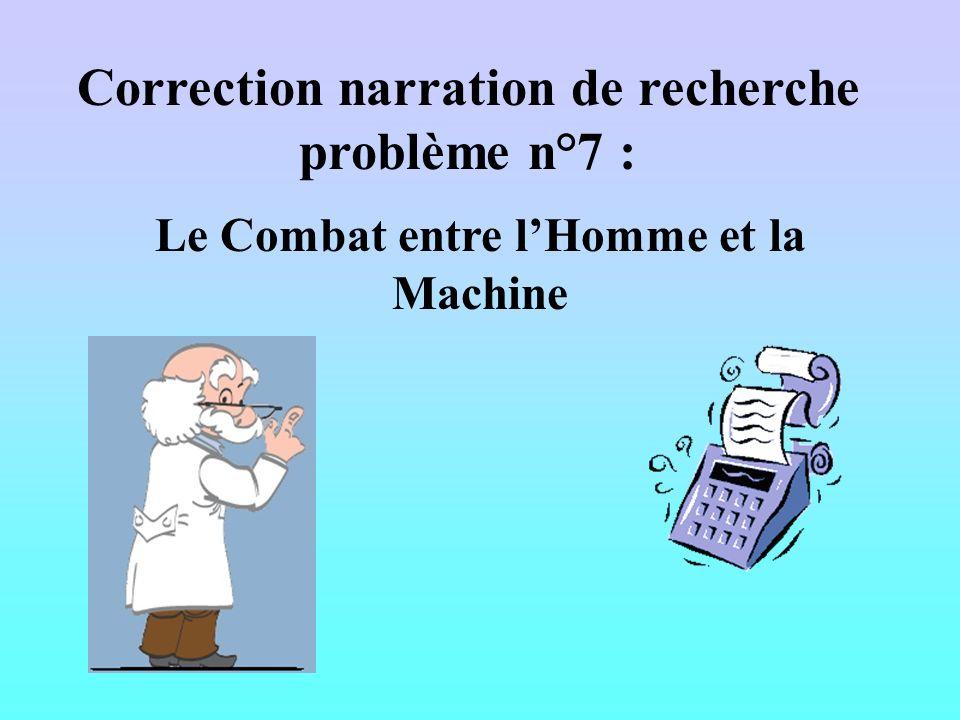 Correction narration de recherche problème n°7 : Le Combat entre lHomme et la Machine