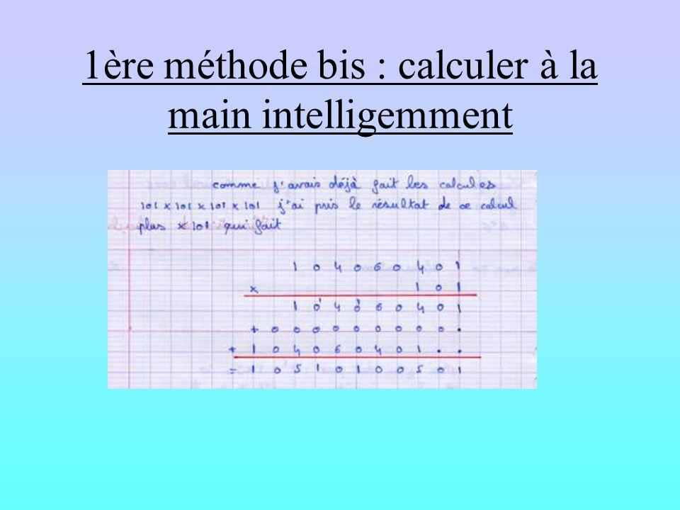 1ère méthode : calculer à la main Et le calcul est correct…