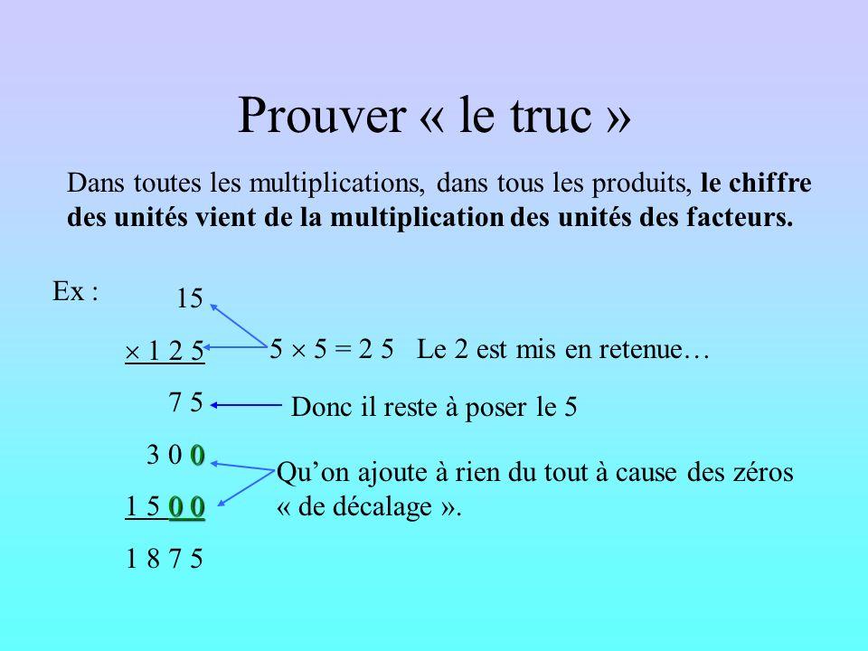 Dans toutes les multiplications, dans tous les produits, le chiffre des unités vient de la multiplication des unités des facteurs. Ex : 27 29 2 3 3 0