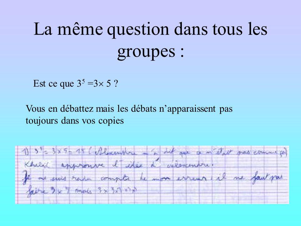 La même question dans tous les groupes : Est ce que 3 5 =3 5 .