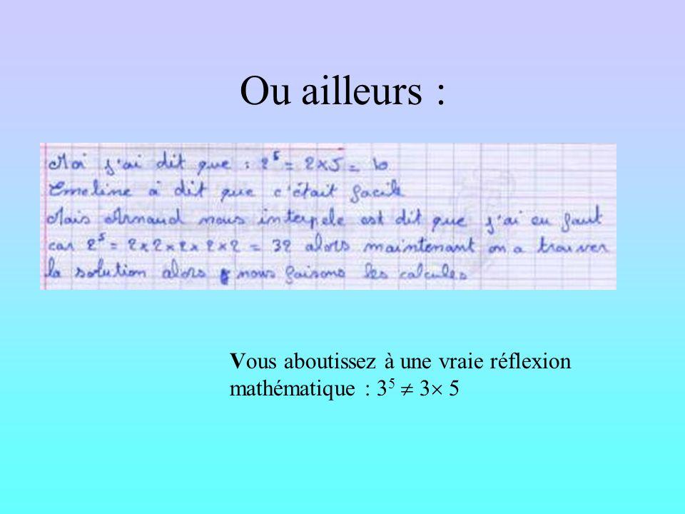 Ou ailleurs : Vous aboutissez à une vraie réflexion mathématique : 3 5 3 5