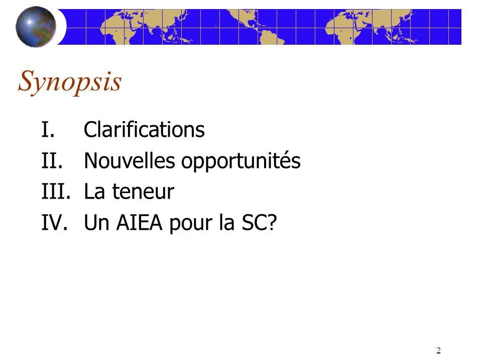 2 Synopsis I.Clarifications II.Nouvelles opportunités III.La teneur IV.Un AIEA pour la SC?