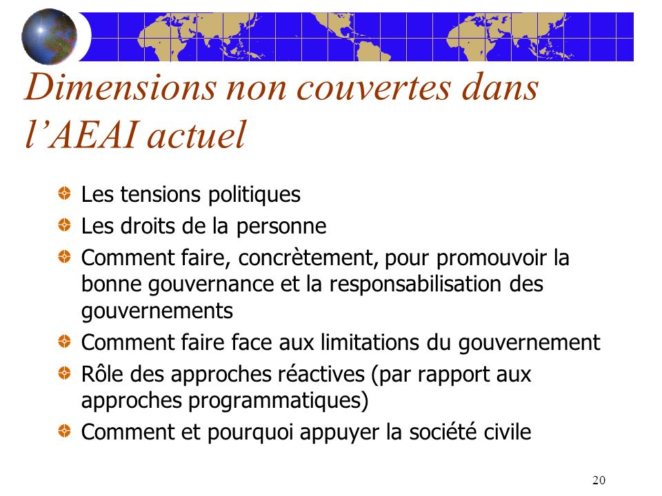 20 Dimensions non couvertes dans lAEAI actuel Les tensions politiques Les droits de la personne Comment faire, concrètement, pour promouvoir la bonne