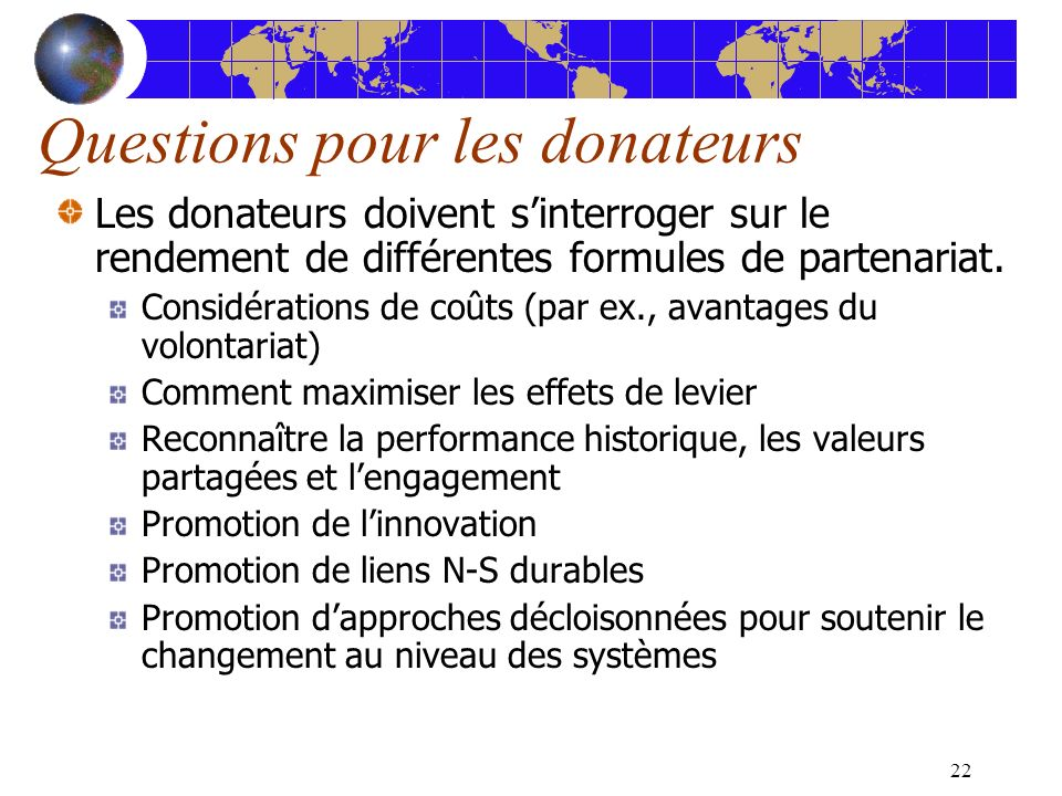 22 Questions pour les donateurs Les donateurs doivent sinterroger sur le rendement de différentes formules de partenariat. Considérations de coûts (pa