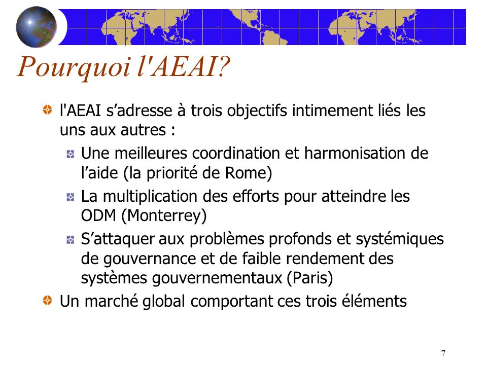 7 Pourquoi l'AEAI? l'AEAI sadresse à trois objectifs intimement liés les uns aux autres : Une meilleures coordination et harmonisation de laide (la pr