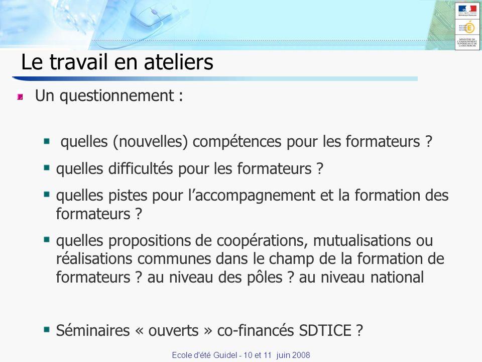 14 Ecole d été Guidel - 10 et 11 juin 2008 Le travail en ateliers Un questionnement : quelles (nouvelles) compétences pour les formateurs .